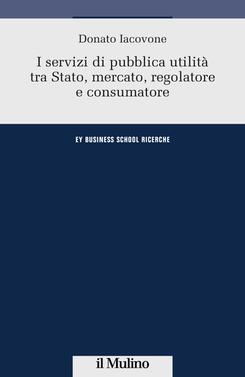 copertina I servizi di pubblica utilità tra Stato, mercato, regolatore e consumatore