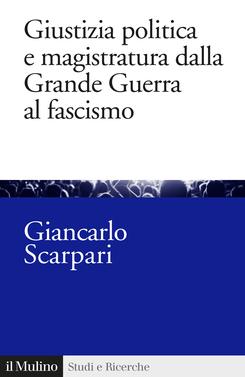 copertina Giustizia politica e magistratura dalla Grande Guerra al fascismo